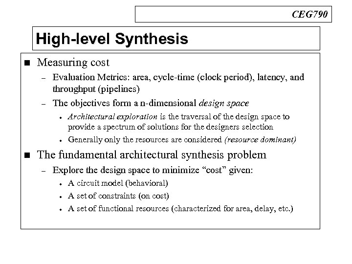 CEG 790 High-level Synthesis n Measuring cost – – Evaluation Metrics: area, cycle-time (clock