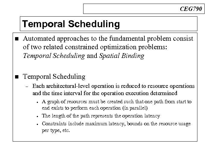 CEG 790 Temporal Scheduling n Automated approaches to the fundamental problem consist of two