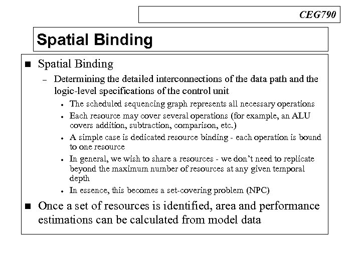 CEG 790 Spatial Binding n Spatial Binding – Determining the detailed interconnections of the