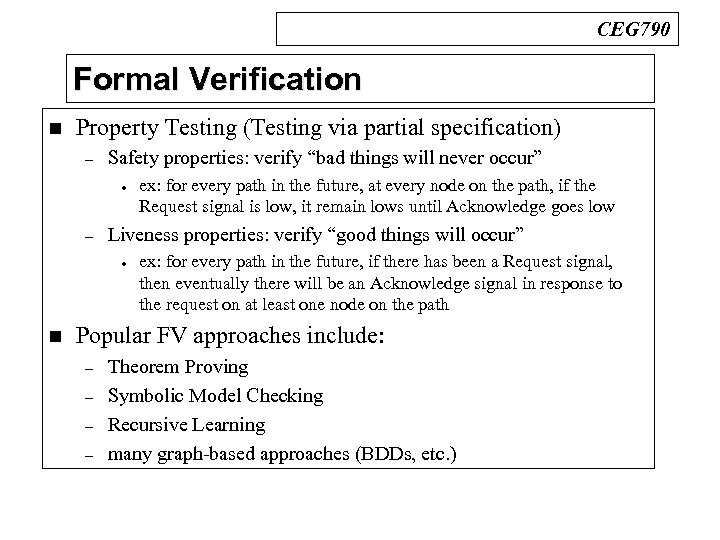 CEG 790 Formal Verification n Property Testing (Testing via partial specification) – Safety properties: