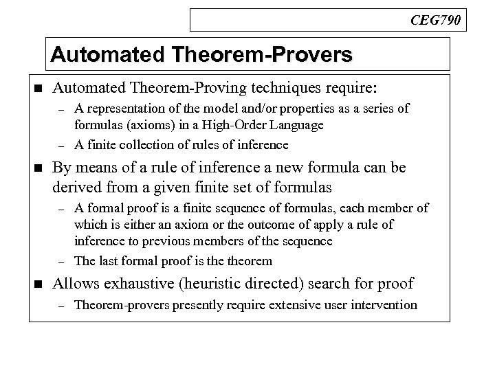 CEG 790 Automated Theorem-Provers n Automated Theorem-Proving techniques require: – – n By means