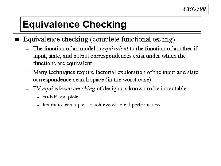 CEG 790 Equivalence Checking n Equivalence checking (complete functional testing) – – – The