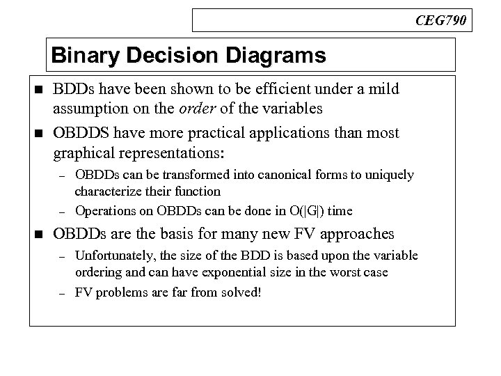 CEG 790 Binary Decision Diagrams n n BDDs have been shown to be efficient