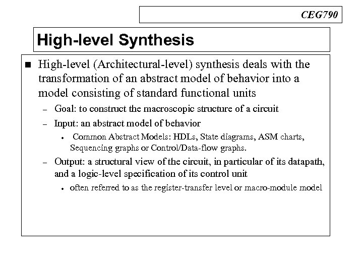 CEG 790 High-level Synthesis n High-level (Architectural-level) synthesis deals with the transformation of an