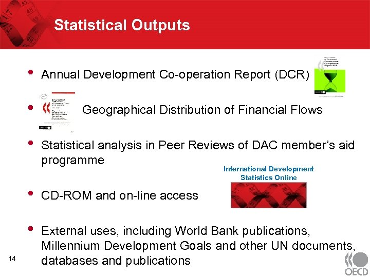 Statistical Outputs • Annual Development Co-operation Report (DCR) • Geographical Distribution of Financial Flows