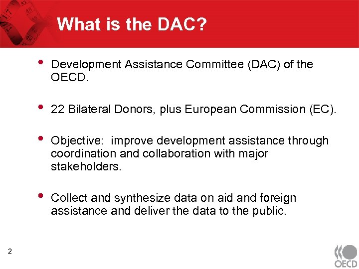 What is the DAC? • • 22 Bilateral Donors, plus European Commission (EC). •