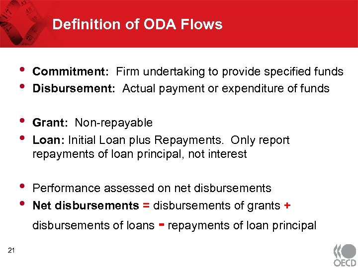 Definition of ODA Flows • • Commitment: Firm undertaking to provide specified funds Disbursement: