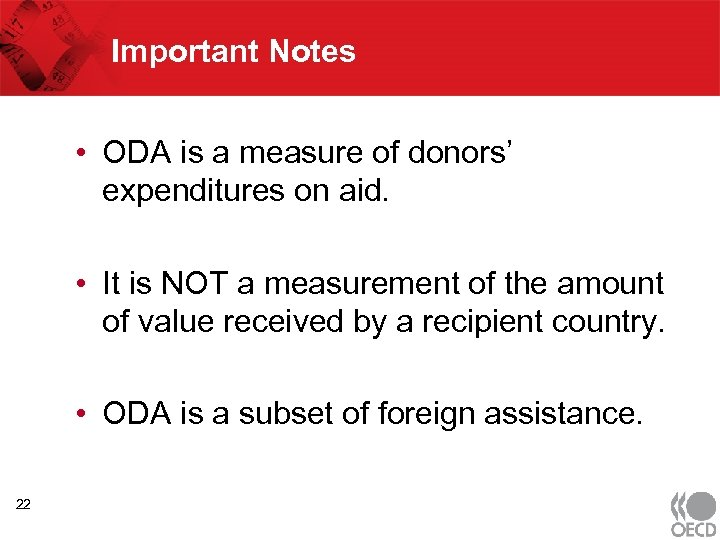 Important Notes • ODA is a measure of donors' expenditures on aid. • It