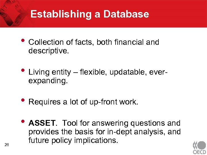Establishing a Database • Collection of facts, both financial and descriptive. • Living entity