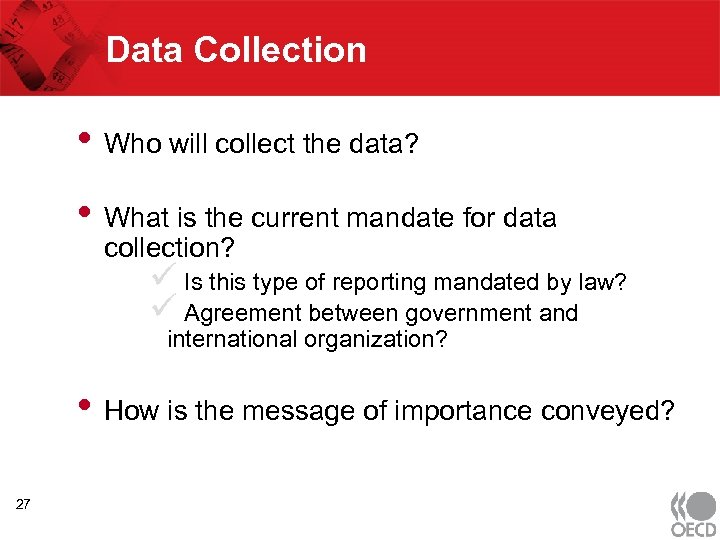 Data Collection • Who will collect the data? • What is the current mandate