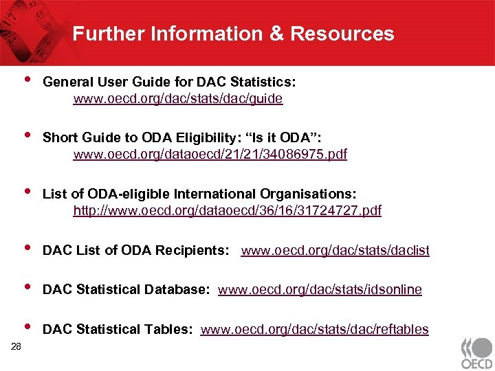 Further Information & Resources • General User Guide for DAC Statistics: www. oecd. org/dac/stats/dac/guide