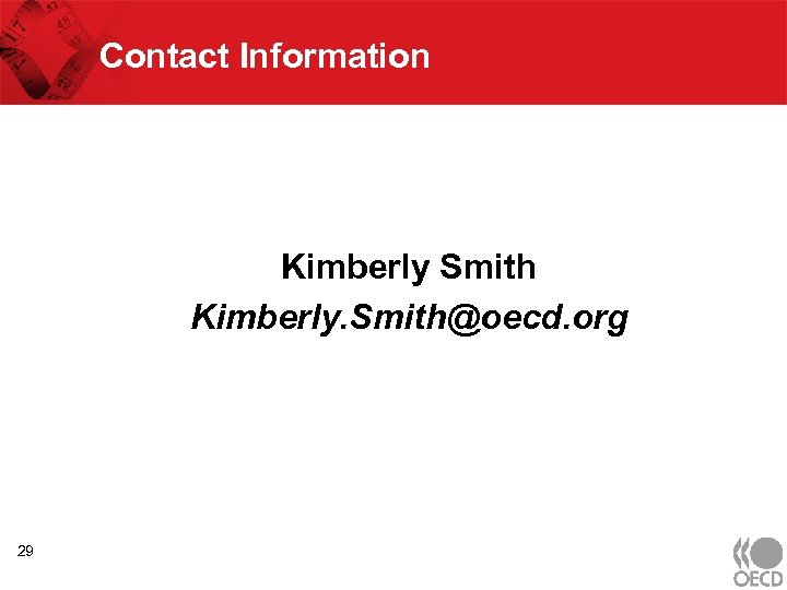 Contact Information Kimberly Smith Kimberly. Smith@oecd. org 29