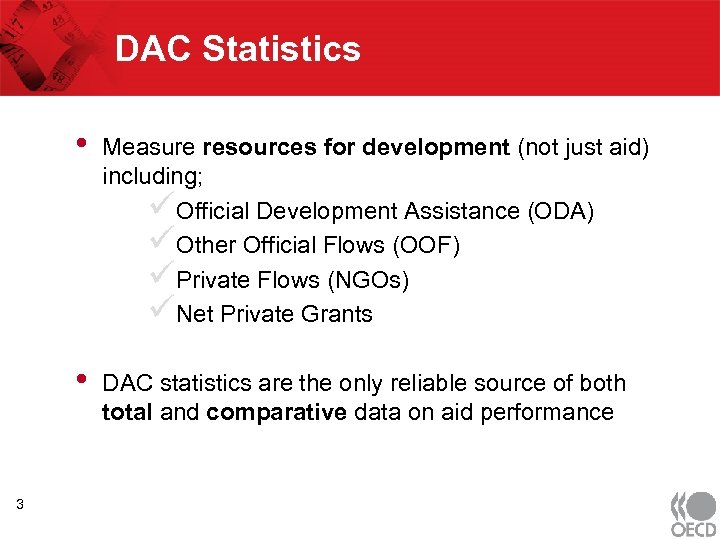 DAC Statistics • • 3 Measure resources for development (not just aid) including; üOfficial
