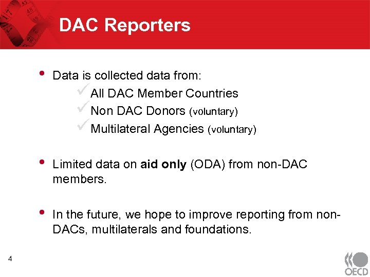 DAC Reporters • • Limited data on aid only (ODA) from non-DAC members. •