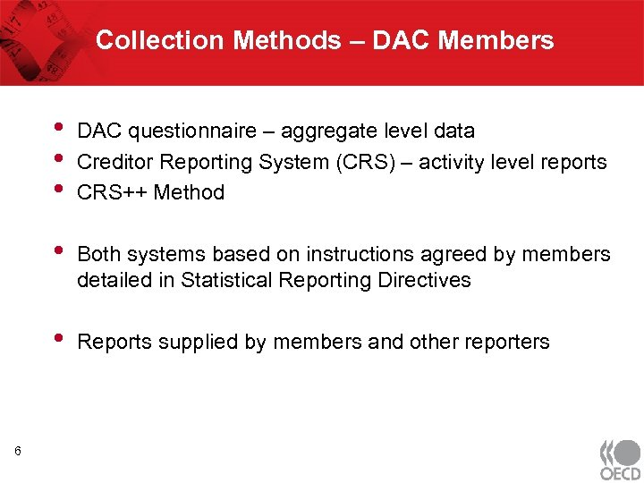 Collection Methods – DAC Members • • Both systems based on instructions agreed by