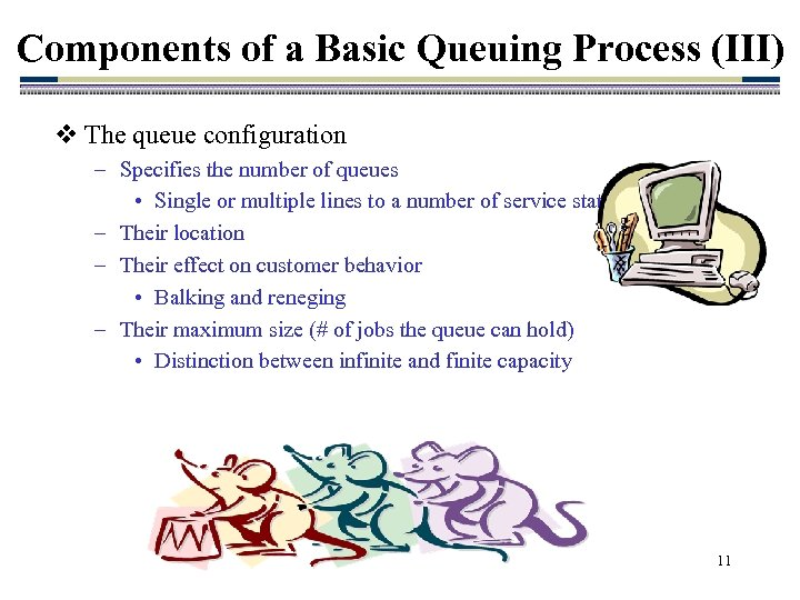 Components of a Basic Queuing Process (III) v The queue configuration – Specifies the