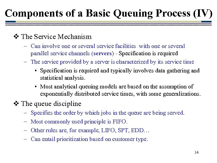 Components of a Basic Queuing Process (IV) v The Service Mechanism – Can involve