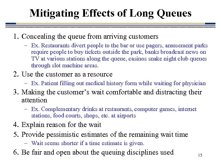 Mitigating Effects of Long Queues 1. Concealing the queue from arriving customers – Ex.