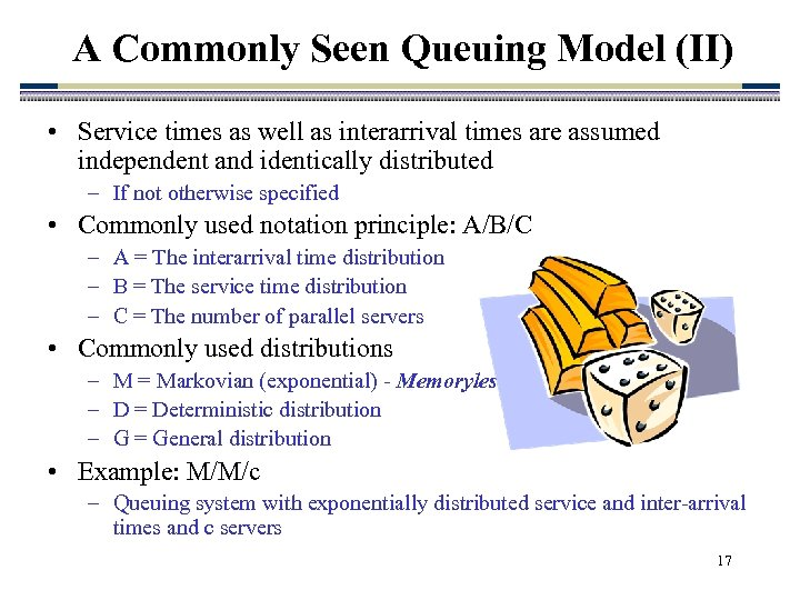 A Commonly Seen Queuing Model (II) • Service times as well as interarrival times