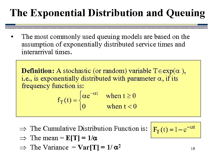 The Exponential Distribution and Queuing • The most commonly used queuing models are based