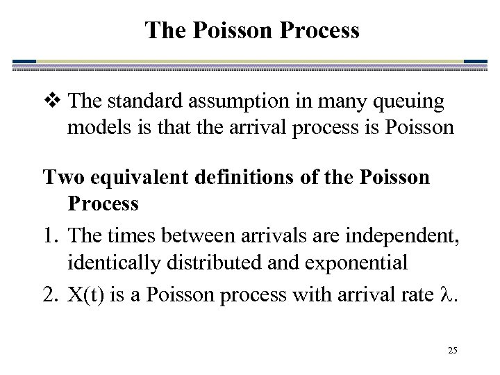 The Poisson Process v The standard assumption in many queuing models is that the