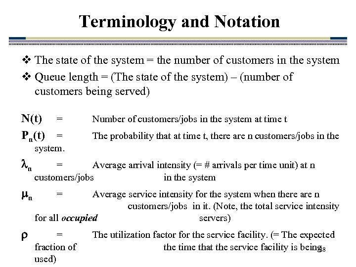 Terminology and Notation v The state of the system = the number of customers
