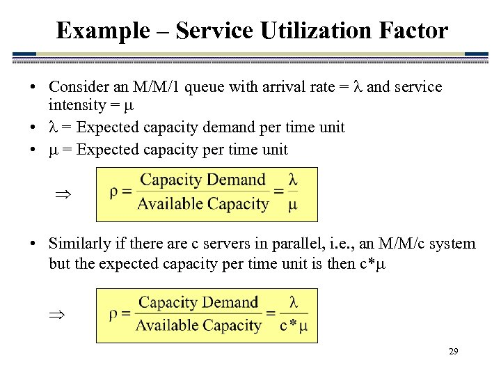 Example – Service Utilization Factor • Consider an M/M/1 queue with arrival rate =