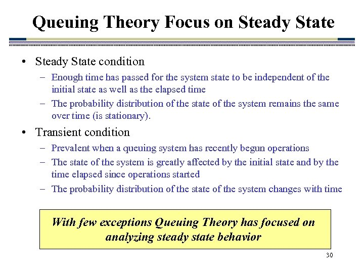 Queuing Theory Focus on Steady State • Steady State condition – Enough time has