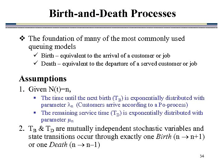 Birth-and-Death Processes v The foundation of many of the most commonly used queuing models