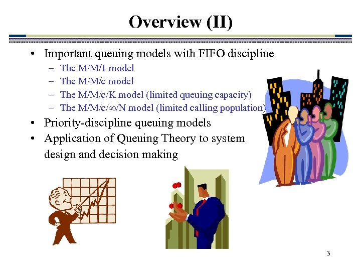 Overview (II) • Important queuing models with FIFO discipline – – The M/M/1 model