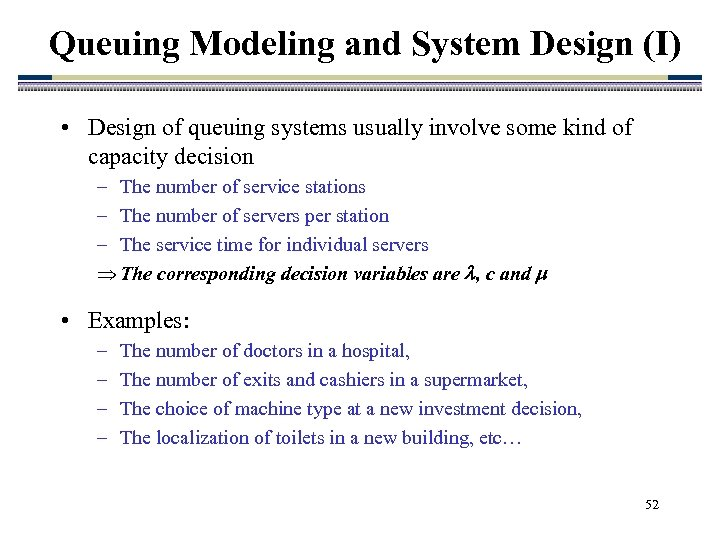 Queuing Modeling and System Design (I) • Design of queuing systems usually involve some