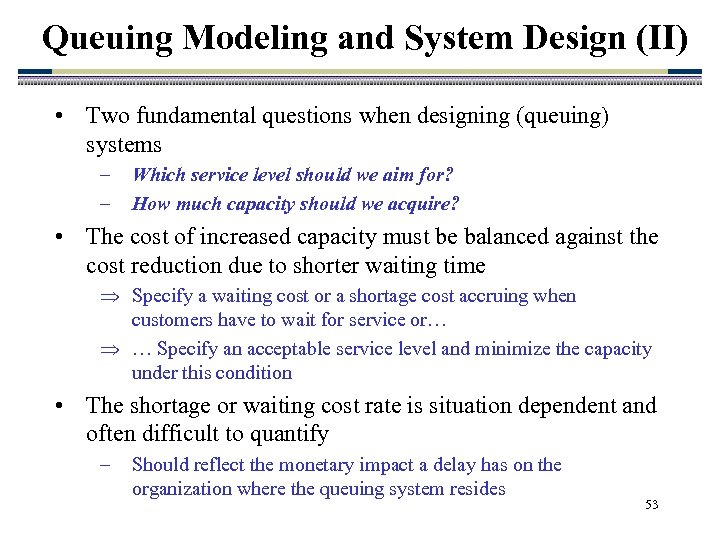 Queuing Modeling and System Design (II) • Two fundamental questions when designing (queuing) systems