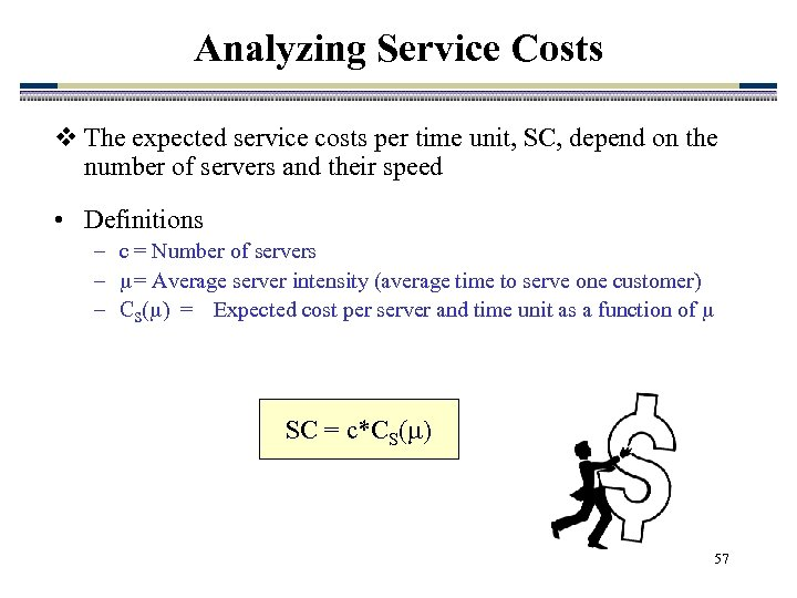 Analyzing Service Costs v The expected service costs per time unit, SC, depend on