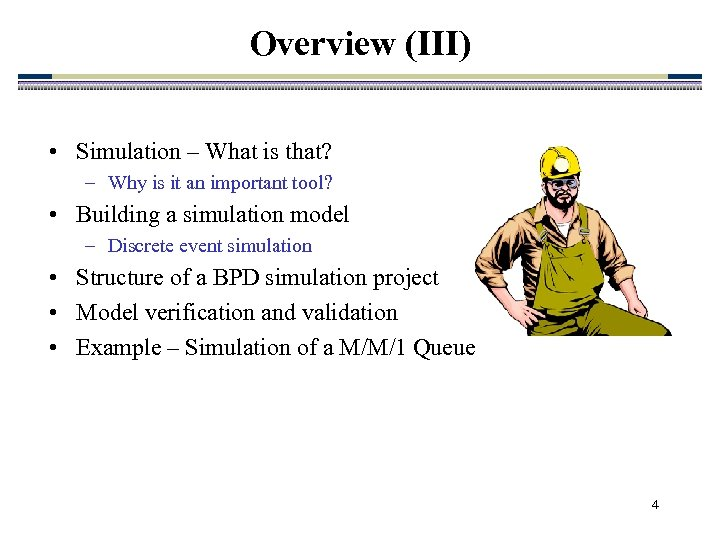 Overview (III) • Simulation – What is that? – Why is it an important