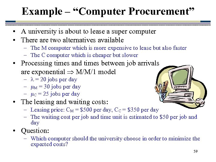 "Example – ""Computer Procurement"" • A university is about to lease a super computer"