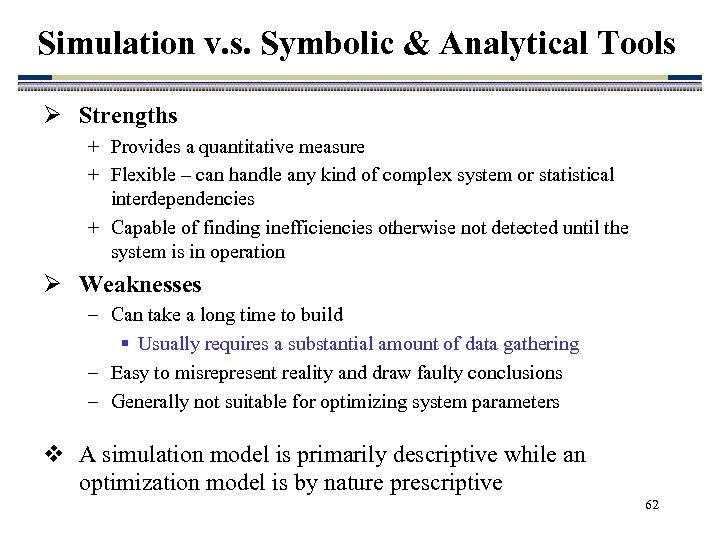 Simulation v. s. Symbolic & Analytical Tools Ø Strengths + Provides a quantitative measure