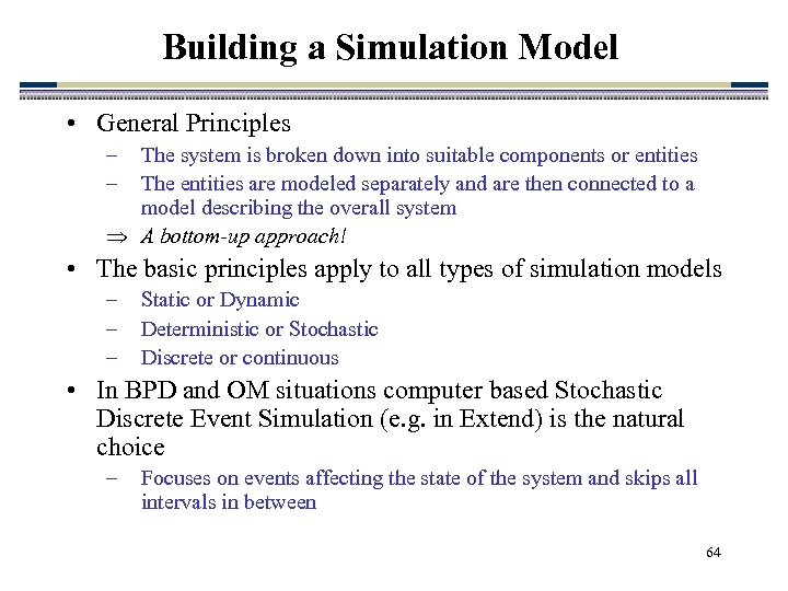 Building a Simulation Model • General Principles – – The system is broken down