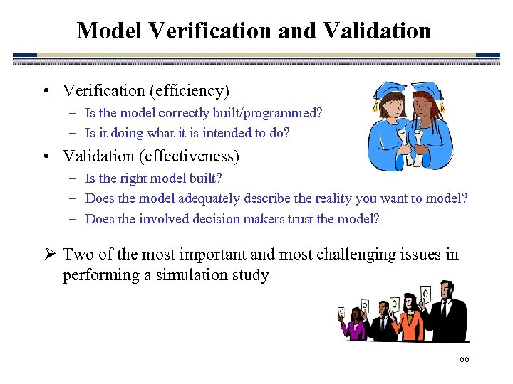 Model Verification and Validation • Verification (efficiency) – Is the model correctly built/programmed? –