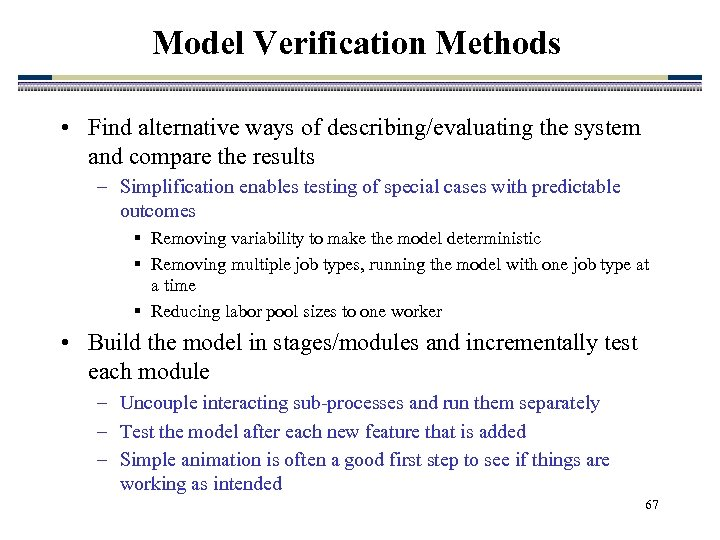 Model Verification Methods • Find alternative ways of describing/evaluating the system and compare the