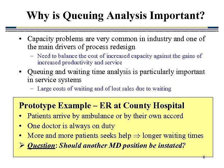 Why is Queuing Analysis Important? • Capacity problems are very common in industry and