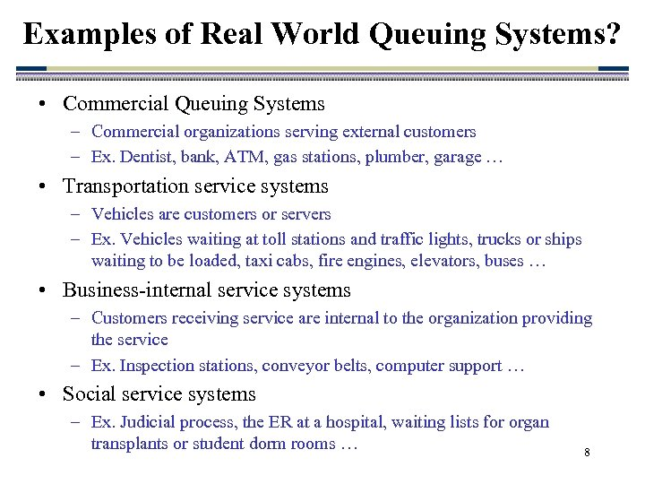 Examples of Real World Queuing Systems? • Commercial Queuing Systems – Commercial organizations serving
