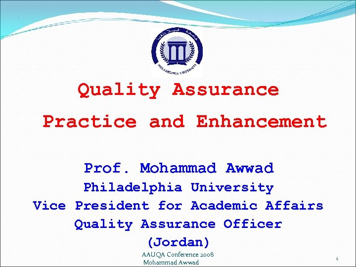 . Quality Assurance Practice and Enhancement Prof. Mohammad Awwad Philadelphia University Vice President for