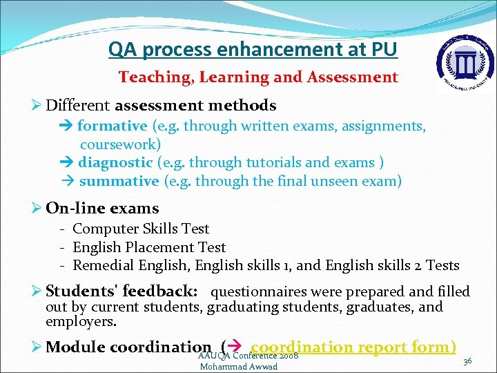 QA process enhancement at PU Teaching, Learning and Assessment Ø Different assessment methods formative