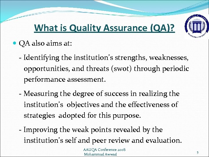 What is Quality Assurance (QA)? QA also aims at: - Identifying the institution's strengths,