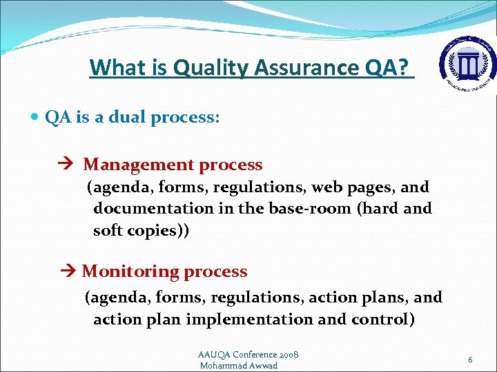 What is Quality Assurance QA? QA is a dual process: Management process (agenda, forms,
