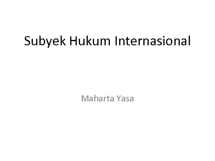 Subyek Hukum Internasional Maharta Yasa