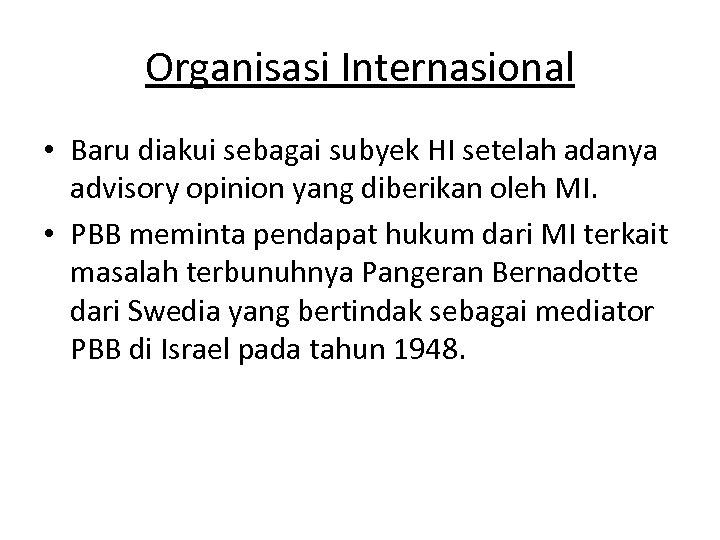 Organisasi Internasional • Baru diakui sebagai subyek HI setelah adanya advisory opinion yang diberikan