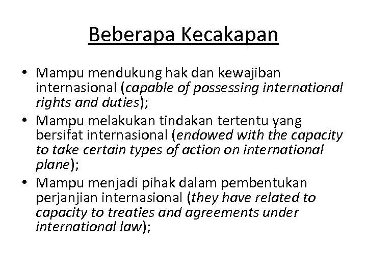 Beberapa Kecakapan • Mampu mendukung hak dan kewajiban internasional (capable of possessing international rights