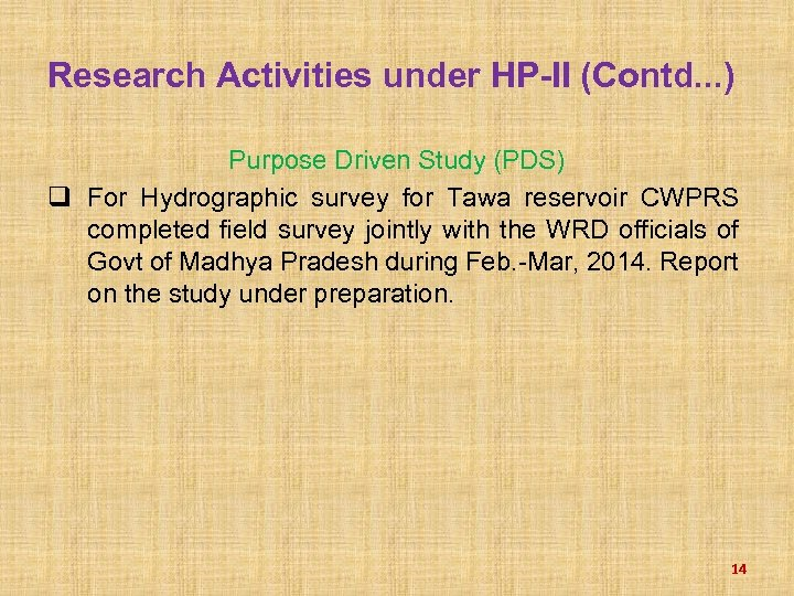 Research Activities under HP-II (Contd. . . ) Purpose Driven Study (PDS) q For