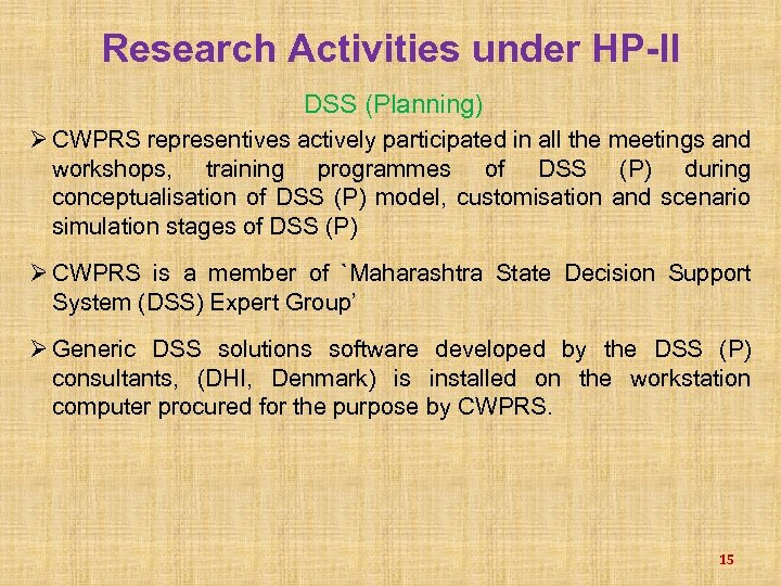 Research Activities under HP-II DSS (Planning) Ø CWPRS representives actively participated in all the